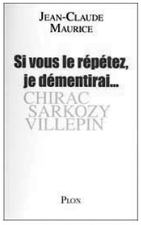 """If you repeat it, I will deny it"", by Jean-Claude Maurice"